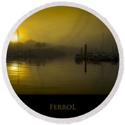 Fishing Port Of Ferrol In Fog Galicia Spain Round Beach Towel