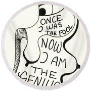 From Fool To Genius Round Beach Towel
