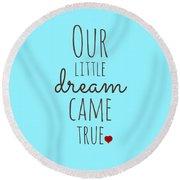 Our Little Dream Came True Round Beach Towel