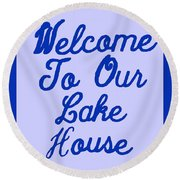 Welcome To Our Lake House Round Beach Towel