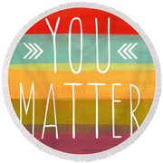 You Matter Round Beach Towel by Linda Woods