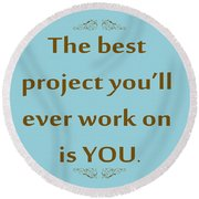 208- The Best Project You'll Ever Work On Is You Round Beach Towel