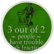 3 Out Of 2 People Have Trouble With Fractions Humor Poster Round Beach Towel