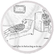 Oh, My Husband's Fine In Bed As Long As He Stays Round Beach Towel