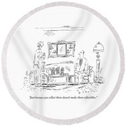 Just Because You Collect Them Doesn't Make Round Beach Towel by Barbara Smaller