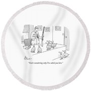 You're Wondering Why I've Called You Here Round Beach Towel by Leo Cullum