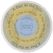 A Day In The Life 3 Round Beach Towel