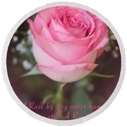A Rose By Any Other Name Is Still A Rose Round Beach Towel