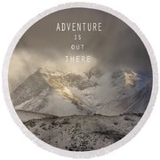 Adventure Is Out There. At The Mountains Round Beach Towel