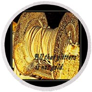All That Glitters Is Not Gold Round Beach Towel