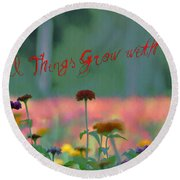 All Things Grow With Love Round Beach Towel