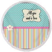 All You Need Is Love In Teal Round Beach Towel