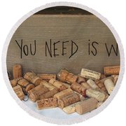 All You Need Is Wine Round Beach Towel