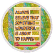 Always Believe That Something Wonderful  Is About To Happen Background Designs  And Color Tones N Co Round Beach Towel