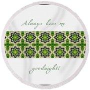 Always Kiss Me Goodnight Green 2 Round Beach Towel