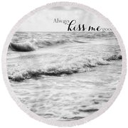 Always Kiss Me Goodnight Round Beach Towel