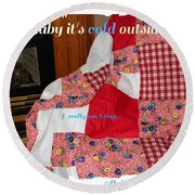 Baby It's Cold Outside Quilt  Round Beach Towel