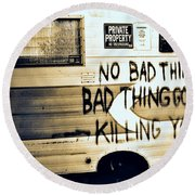 Bad Thing Go Home Round Beach Towel