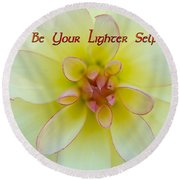 Be Your Lighter Self - Motivation - Inspiration Round Beach Towel