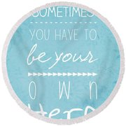 Be Your Own Here Round Beach Towel