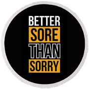 Better Sore Than Sorry Gym Motivational Quotes Poster Round Beach Towel