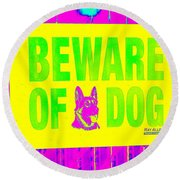 Beware Of Dog Round Beach Towel