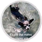 Black Chihuahua Dog Its You That Makes The Mountains And Rivers More Beautiful. Round Beach Towel