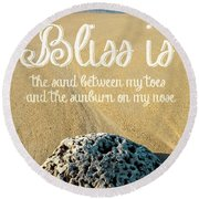 Bliss Is Sand Between My Toes And The Sunburn On My Nose Round Beach Towel