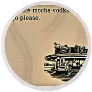 Cafe Mocha Vodka Valium Round Beach Towel