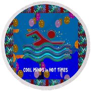 Cool Minds In Hot Times Swim Swimmer Swimming Champion Water Sports Round Beach Towel