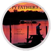 Dad Happy Father's Day  Lets Go Fishing  Round Beach Towel