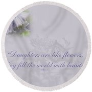 Daughters Are Like Flowers Round Beach Towel