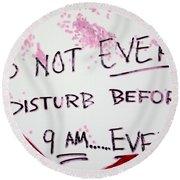 Do Not Ever Disturb Before 9am Ever Round Beach Towel