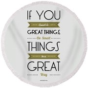Do Small Things In A Great Way Napoleon Hill Motivational Quotes Poster Round Beach Towel by Lab No 4 - The Quotography Department