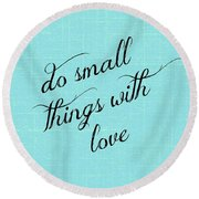 Do Small Things With Love Round Beach Towel