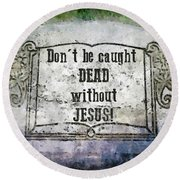 Don't Be Caught Dead Round Beach Towel