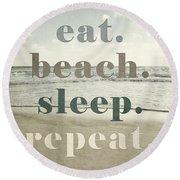 Eat. Beach. Sleep. Repeat. Beach Typography Round Beach Towel