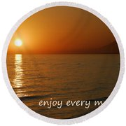 Enjoy Every Moment... Round Beach Towel