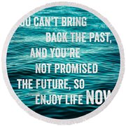 Enjoy Life Now Round Beach Towel by Lisa Russo