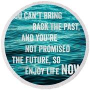 Enjoy Life Now Round Beach Towel