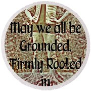 Firmly Rooted Round Beach Towel