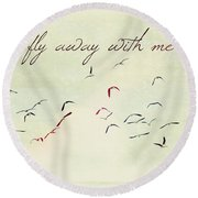 Fly Away With Me Round Beach Towel