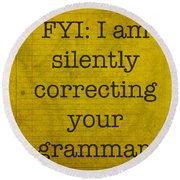 Fyi I Am Silently Correcting Your Grammar Round Beach Towel by Design Turnpike