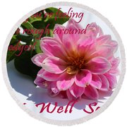 Get Well Soon - Louise Dahlia - Pink Flower Round Beach Towel