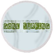 Gone Surfing Round Beach Towel