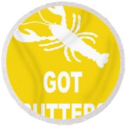 Got Butter Lobster Round Beach Towel