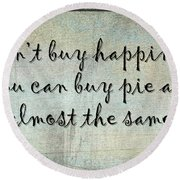 Happiness Is Some Warm Pie Round Beach Towel
