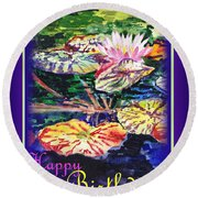 Happy Birthday Water Lilies  Round Beach Towel