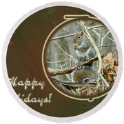 Happy Holidays Greeting Card - Gray Squirrel Round Beach Towel
