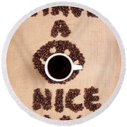 Have A Nice Coffee Day Round Beach Towel